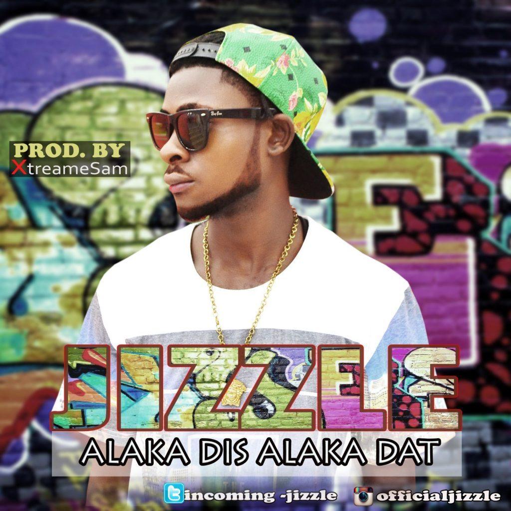 Alaka Dis Alaka Dat – Jizzle