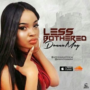 Less Bothered – Donna May (Prod. by Somik Studioz)