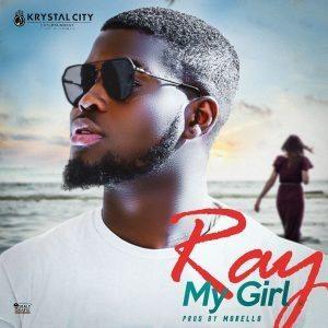 RAY RETURNS WITH NEW SINGLE  –  MY GIRL | @raysmuzik