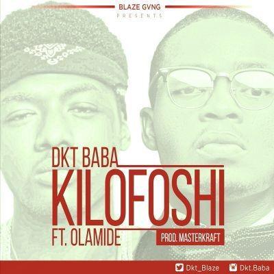 DKT Baba ft. Olamide – Kilofoshi | @dkt_blaze