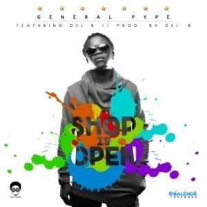 New Music : General Pype – Shop Is Open
