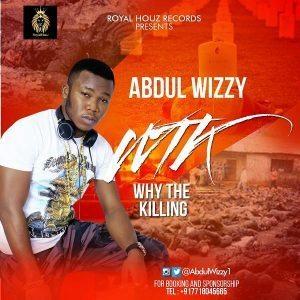 ABDULWIZZY : WHY THE KILLING {W.T.K}