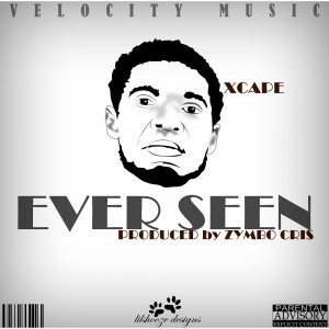 Ever Seen – Xcape @iamXcape (Audio)