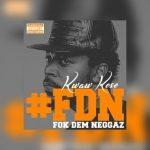 Kwaw Kese – Fok Dem Neggaz