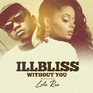 Without You - iLLbliss ft. Lola Rae ( Naija Music Audio)