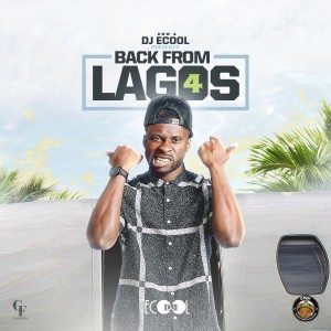 Back From Lagos VOL 4 - DJ ECool ( Naija Mixtape)