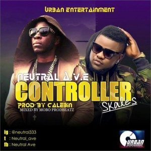 Controller – Neutral A.V.E Ft Skales  (Naija Music Audio) @neutral333