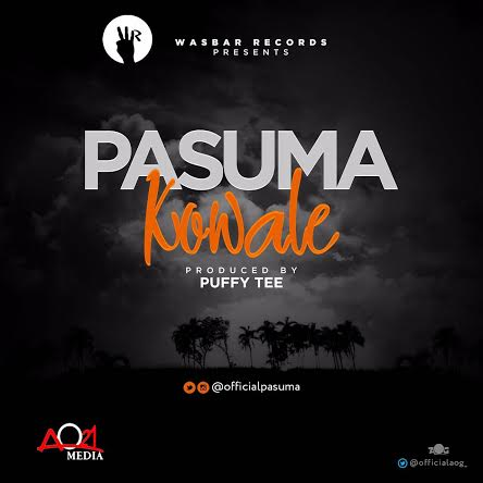 Kowale – Pasuma (Prod by Puffy Tee) | @officialpasuma