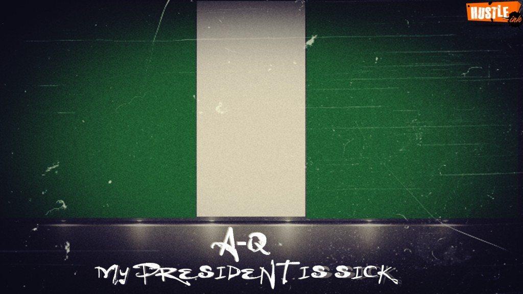 My President Is Sick – AQ  (Prod. by Teckzilla)