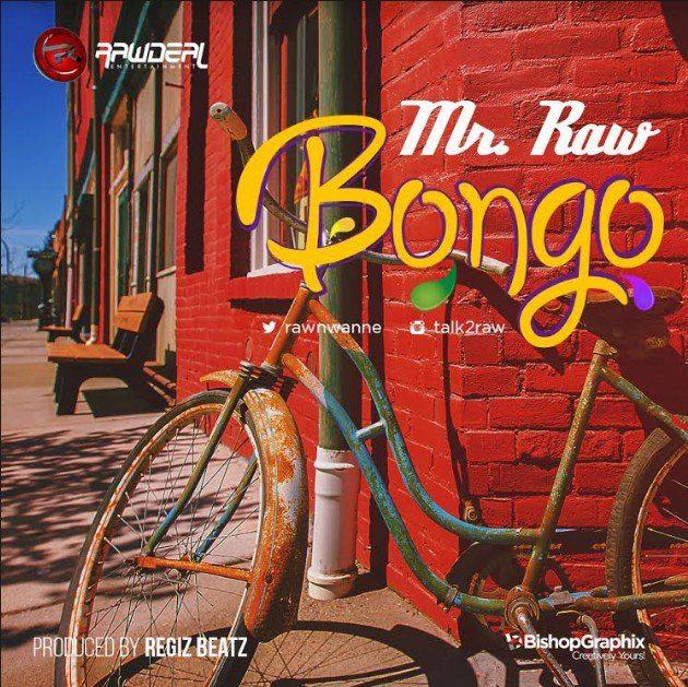 Bongo – Mr Raw (Prod by Regiz) | @rawnwanne