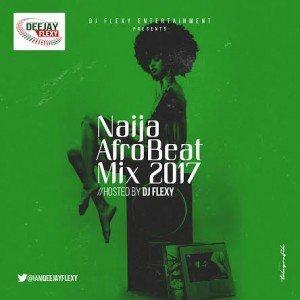 Naija AfroBeat Mix 2017 – DJ Flexy   @iamdeejayflexy