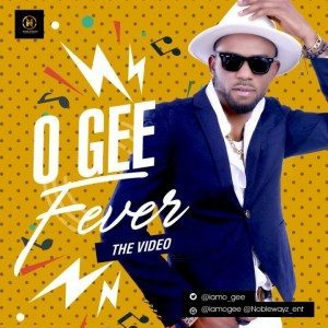 Fever – O Gee ( @iamo_gee )| Naija Music Video