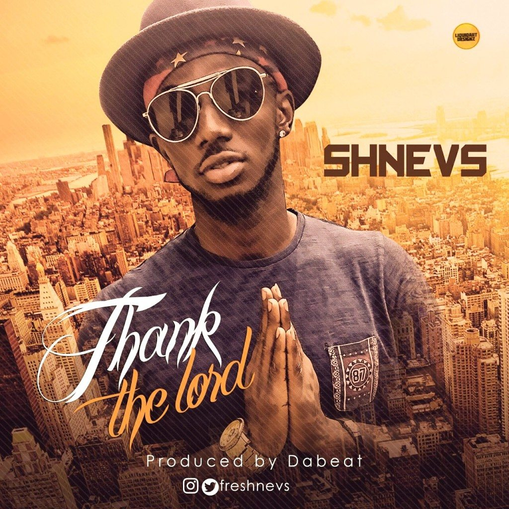 Thank the Lord – Shnevs | @freshnevs ( Naija Music Audio)