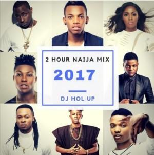 Naija Mix 2016 – 2017 by Dj Hol Up ( Naija Mixtape)