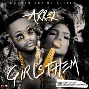 Girls Them - Arrel ( @officialarrel ) | Naija Music Audio