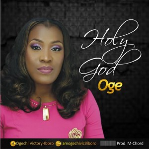 Holy God – Oge @iamogechivic3iboro (Prod By M-Chord)