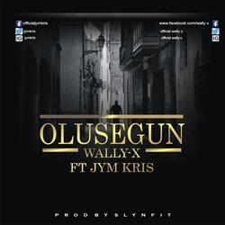 Olusegun - Wally X Ft Jym Kris