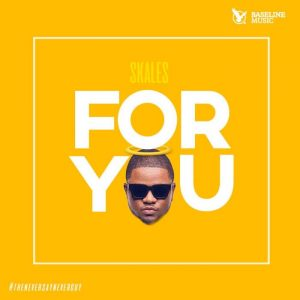 For You – Skales @YoungSkales (Audio)