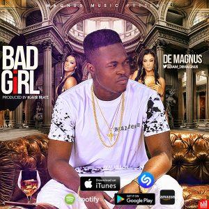 Bad Girl – De Magnus @IAM_DEMAGNUS (Audio)