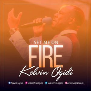 Set Me On Fire – Kelvin Ogidi @iamkelvinogidi (Audio)