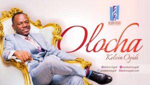 Olocha – Kelvin Ogidi @iamkelvinogidi (Audio)