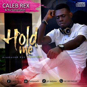 Hold Me – Caleb Rex And Nu Generation @calebrex