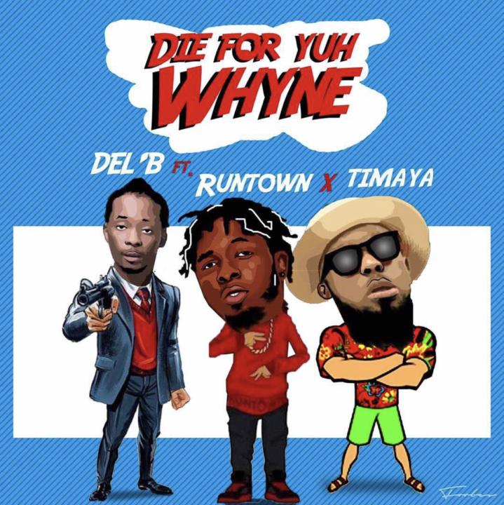 Die For Yuh Whyne - Del'B @iaDelB Ft Runtown & Timaya