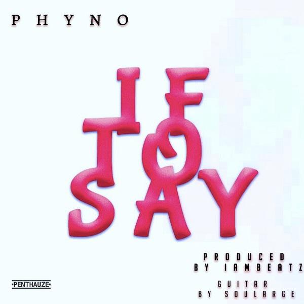 If To Say - Phyno @phynofino (Audio)