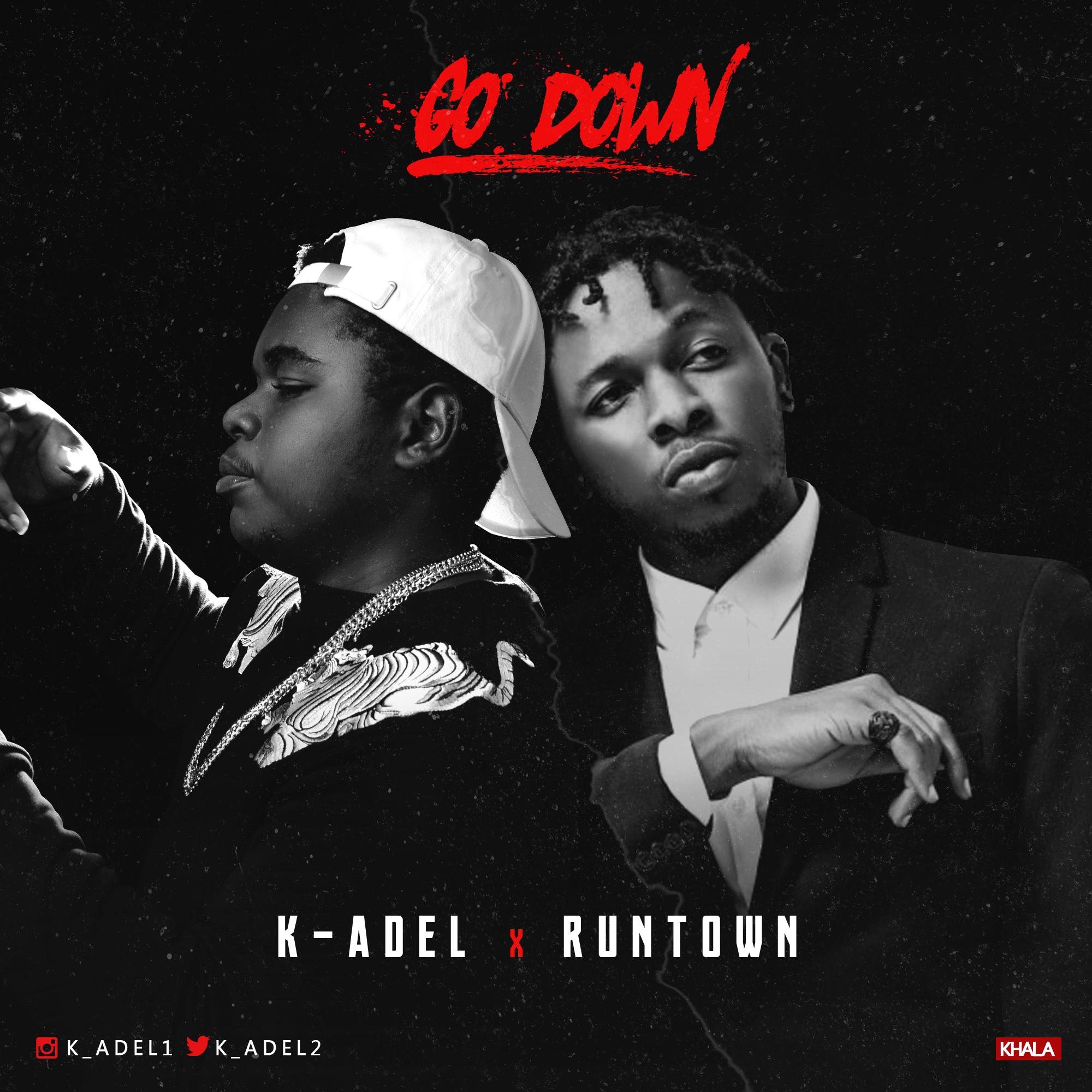Go Down - K-Adel @K_ADEL2 Ft Runtown (Audio)