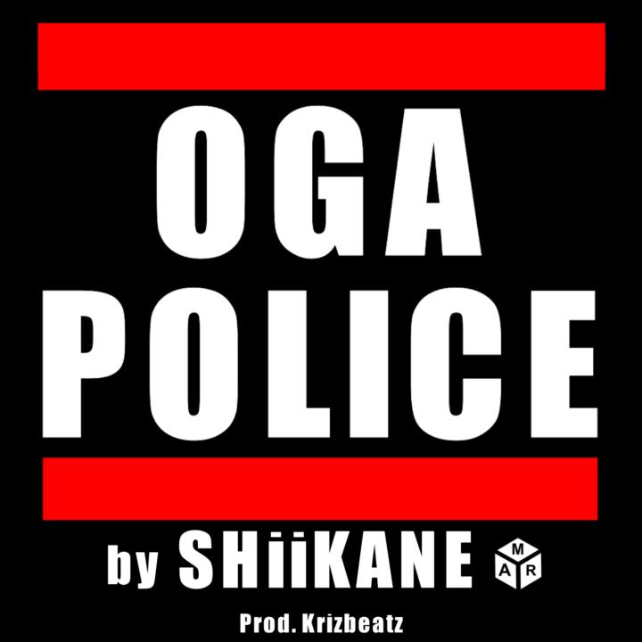 Oga Police - ShiiKane @shiikane (Prod. Krizbeatz)