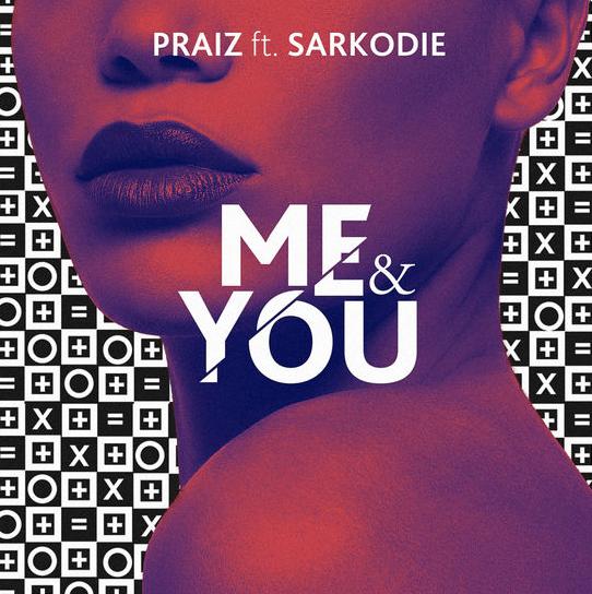 Me & You - Praiz @Praiz8 Ft Sarkodie (Audio)
