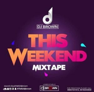 The Weekend Mixtape - DJ Brown @talk2djbrown (Audio)
