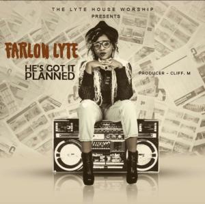 He's Got It All Planned – Farlon Lyte @farlonlyte