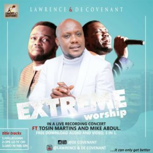 Extreme Worship – Lawrence & Decovenant Ft Tosin Martins + Mike Abdul @DeCovenant
