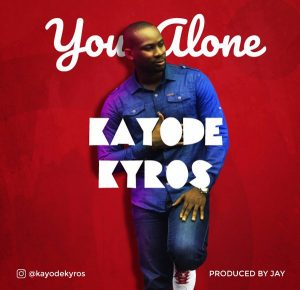 You Alone – Kayode Kyros @kayodekyros