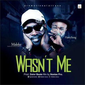 Wasn't Me – Maleke @realmaleke Ft HarrySong (Audio)