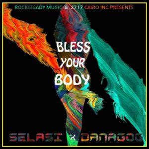 Bless Your Body – Selasi @SelasiMusic Ft Danagog (Audio)
