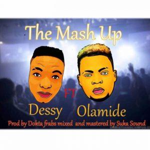 The Mash Up – Dessy Ft Olamide  @olamide_YBNL (Audio)