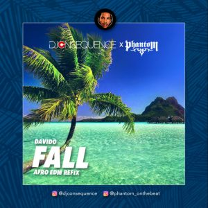 FALL (Afro EDM Refix) – DJ Consequence @djconsequence Ft Phantom