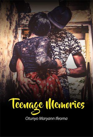 Teenage Memories – Episode 2 (Author: Otunyo Maryann Ifeoma)