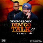 Dem Go Talk pt2 - Georgetown ft 9ice