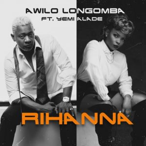 Rihanna - Awilo Longomba Ft Yemi Alade