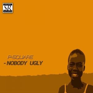 Nobody Ugly - P Square