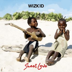 Sweet Love - Wizkid