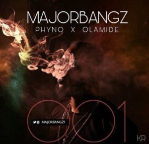 001 - Major Bangz ft Phyno and Olamide