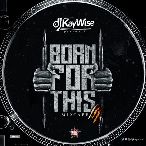 Born For This Mixtape - Dj Kaywise