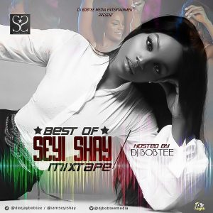 Best of Seyi Shay Mix - Dj Bobtee
