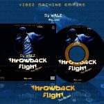 Throwback flight Mixtape - Dj walz