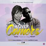 Overcomers - Rose Japii ft Meddy
