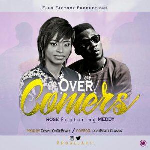 Overcomers - Rose Japii ft Meddy